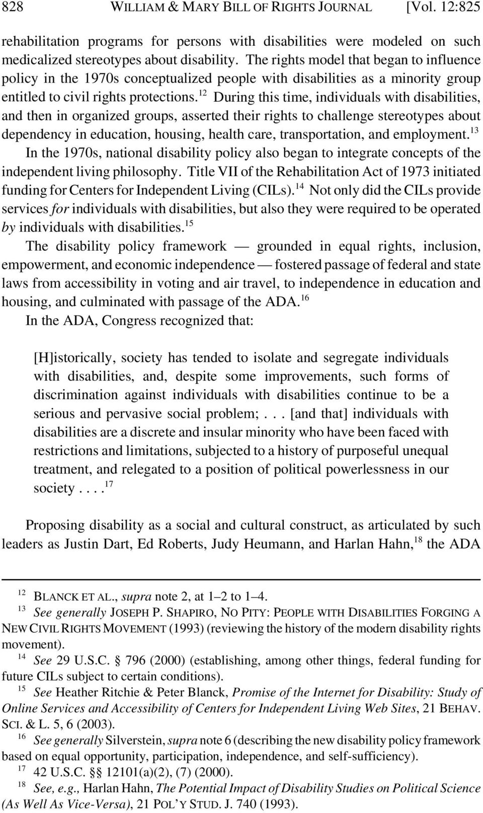 12 During this time, individuals with disabilities, and then in organized groups, asserted their rights to challenge stereotypes about dependency in education, housing, health care, transportation,