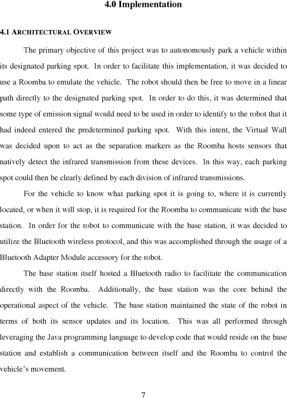 In order to do this, it was determined that some type of emission signal would need to be used in order to identify to the robot that it had indeed entered the predetermined parking spot.