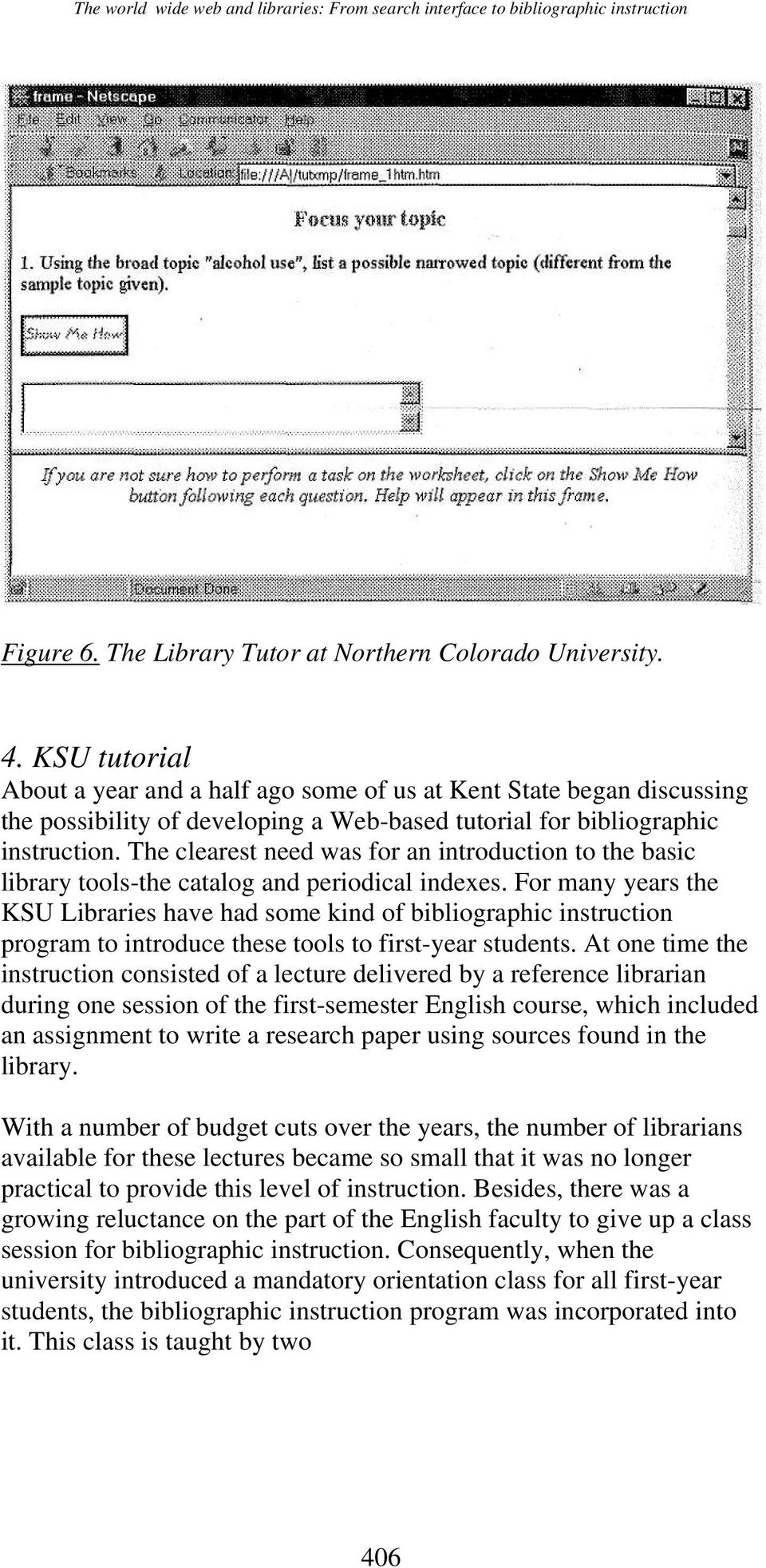 The clearest need was for an introduction to the basic library tools-the catalog and periodical indexes.