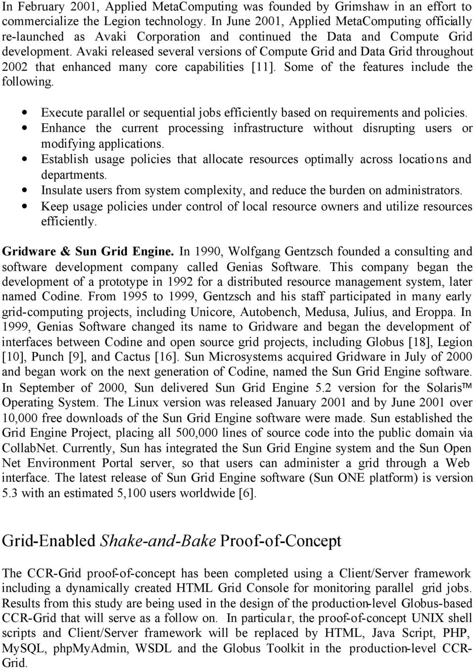 Avaki released several versions of Compute Grid and Data Grid throughout 2002 that enhanced many core capabilities [11]. Some of the features include the following.
