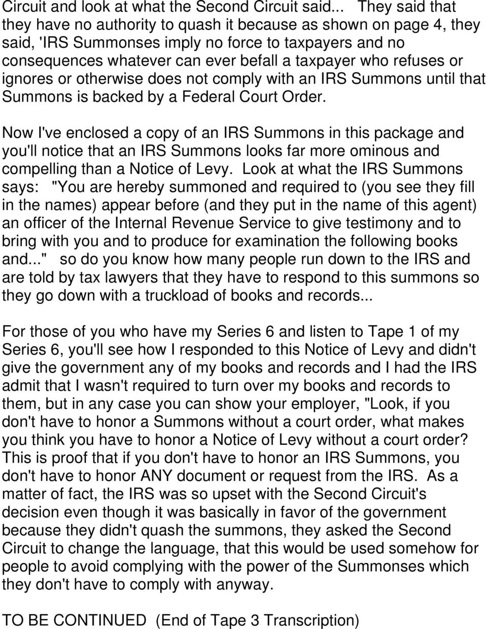 refuses or ignores or otherwise does not comply with an IRS Summons until that Summons is backed by a Federal Court Order.