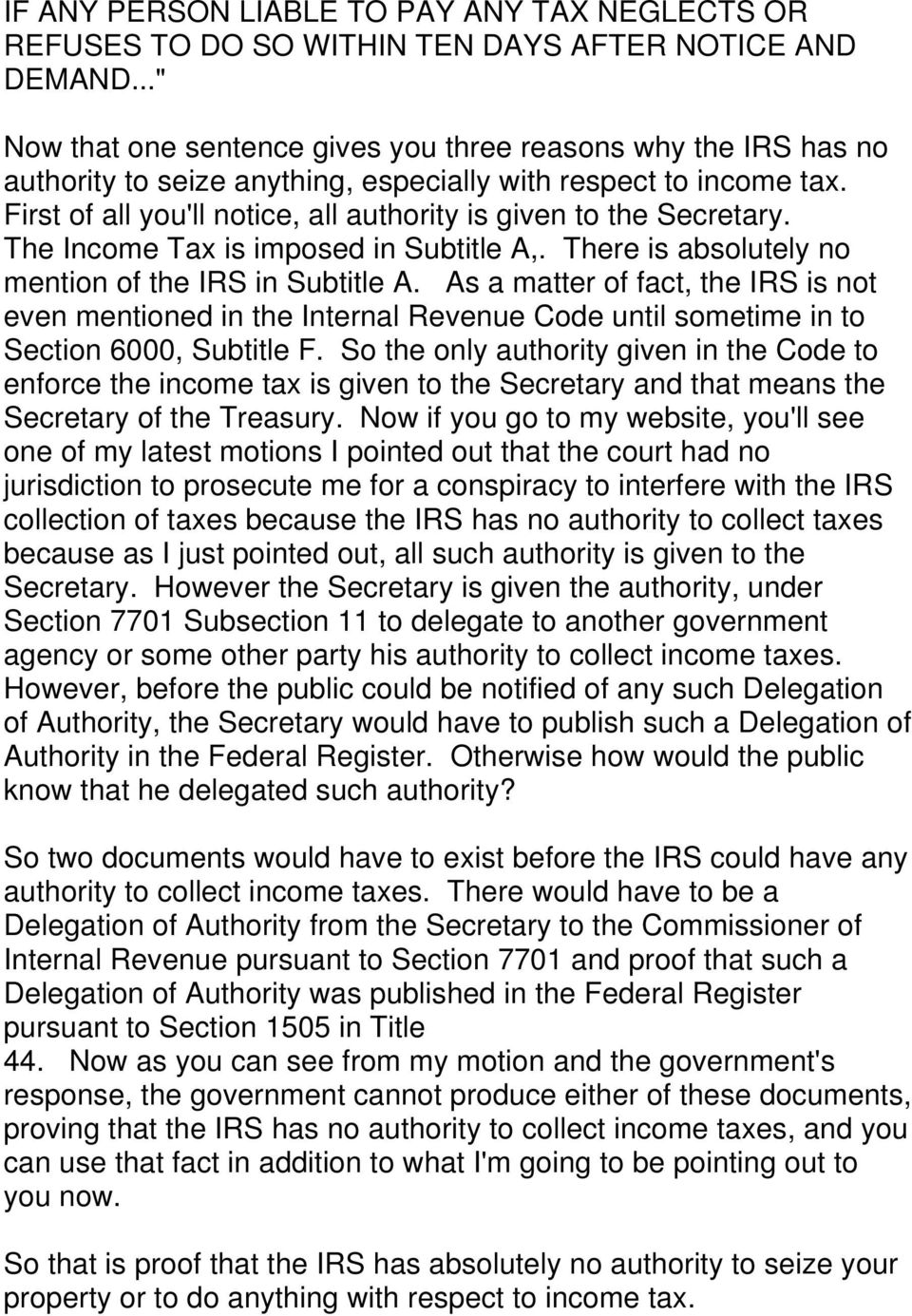 First of all you'll notice, all authority is given to the Secretary. The Income Tax is imposed in Subtitle A,. There is absolutely no mention of the IRS in Subtitle A.