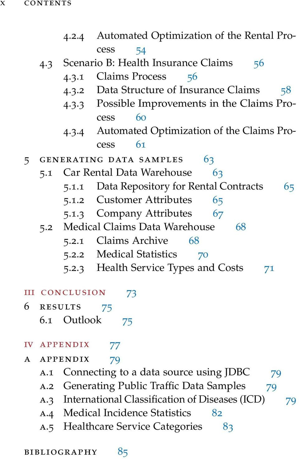 2 Medical Claims Data Warehouse 68 5.2.1 Claims Archive 68 5.2.2 Medical Statistics 70 5.2.3 Health Service Types and Costs 71 iii conclusion 73 6 results 75 6.