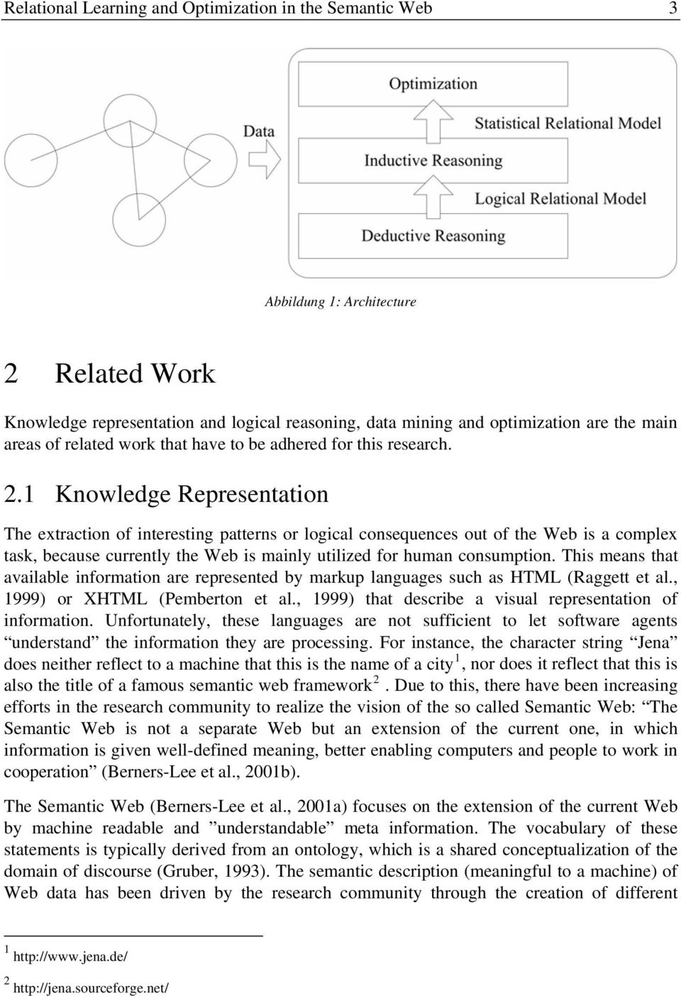 1 Knowledge Representation The extraction of interesting patterns or logical consequences out of the Web is a complex task, because currently the Web is mainly utilized for human consumption.