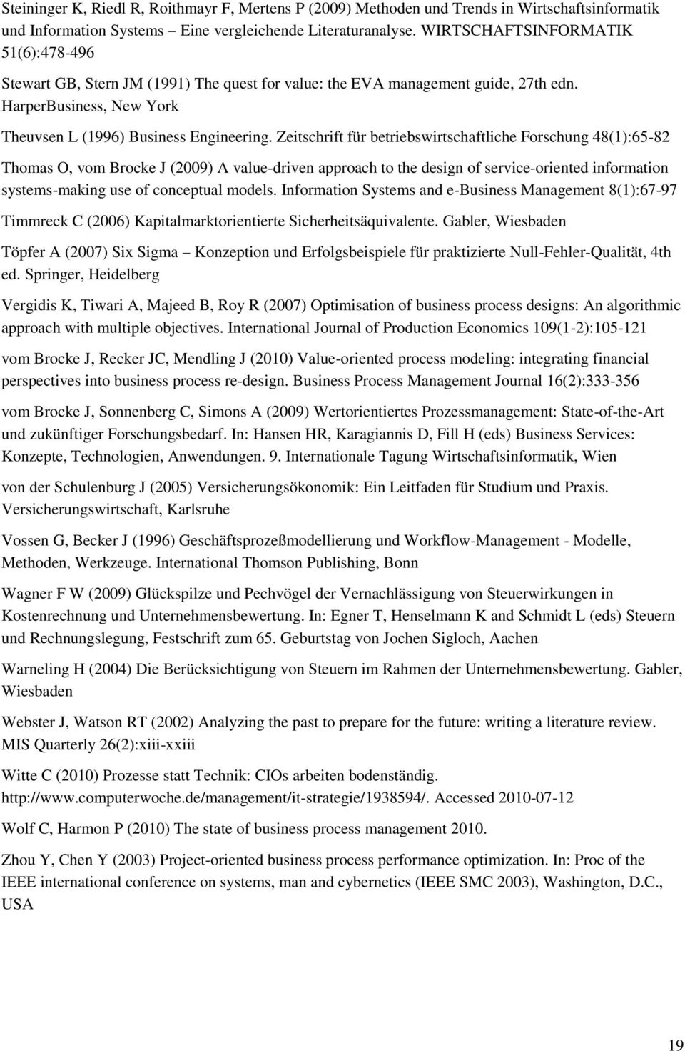Zeitschrift für betriebswirtschaftliche Forschung 48(1):65-82 Thomas O, vom Brocke J (2009) A value-driven approach to the design of service-oriented information systems-making use of conceptual