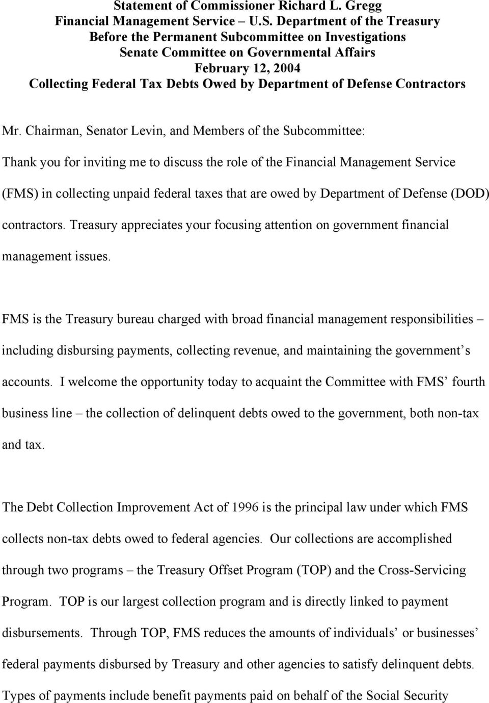 Chairman, Senator Levin, and Members of the Subcommittee: Thank you for inviting me to discuss the role of the Financial Management Service (FMS) in collecting unpaid federal taxes that are owed by