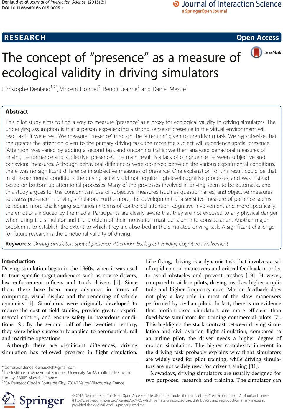 Access Abstract This pilot study aims to find a way to measure presence as a proxy for ecological validity in driving simulators.