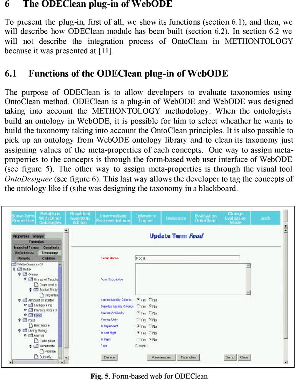 1 Functions of the ODEClean plug-in of WebODE The purpose of ODEClean is to allow developers to evaluate taxonomies using OntoClean method.