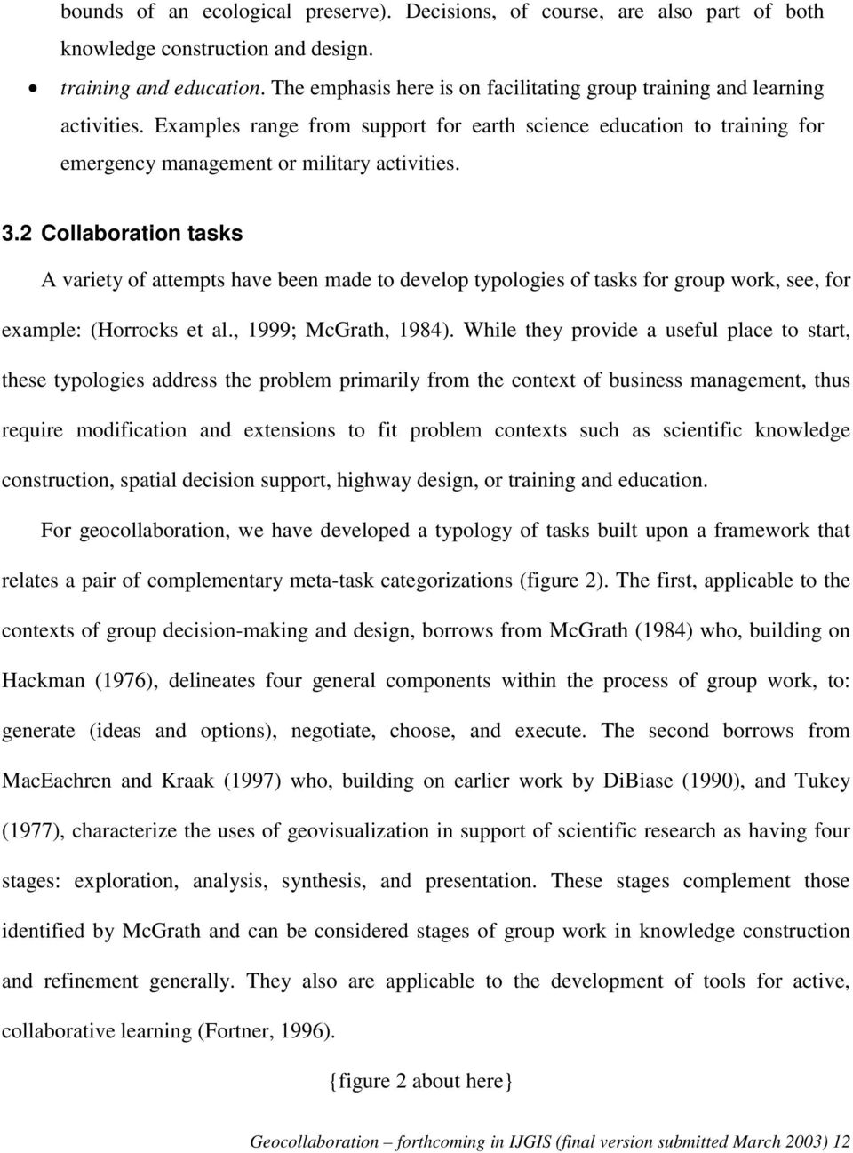 2 Collaboration tasks A variety of attempts have been made to develop typologies of tasks for group work, see, for example: (Horrocks et al., 1999; McGrath, 1984).