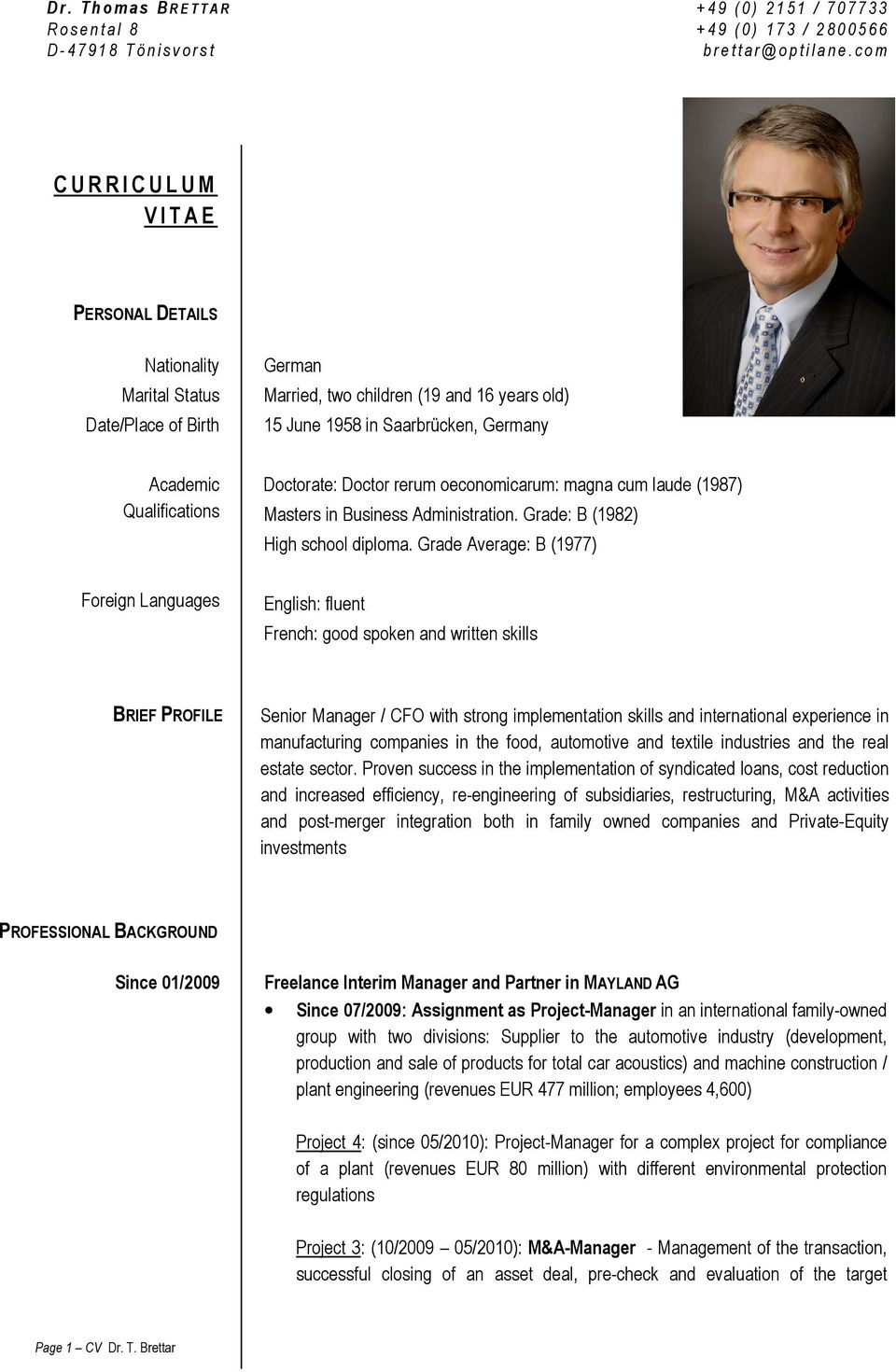 Grade Average: B (1977) Foreign Languages English: fluent French: good spoken and written skills BRIEF PROFILE Senior Manager / CFO with strong implementation skills and international experience in