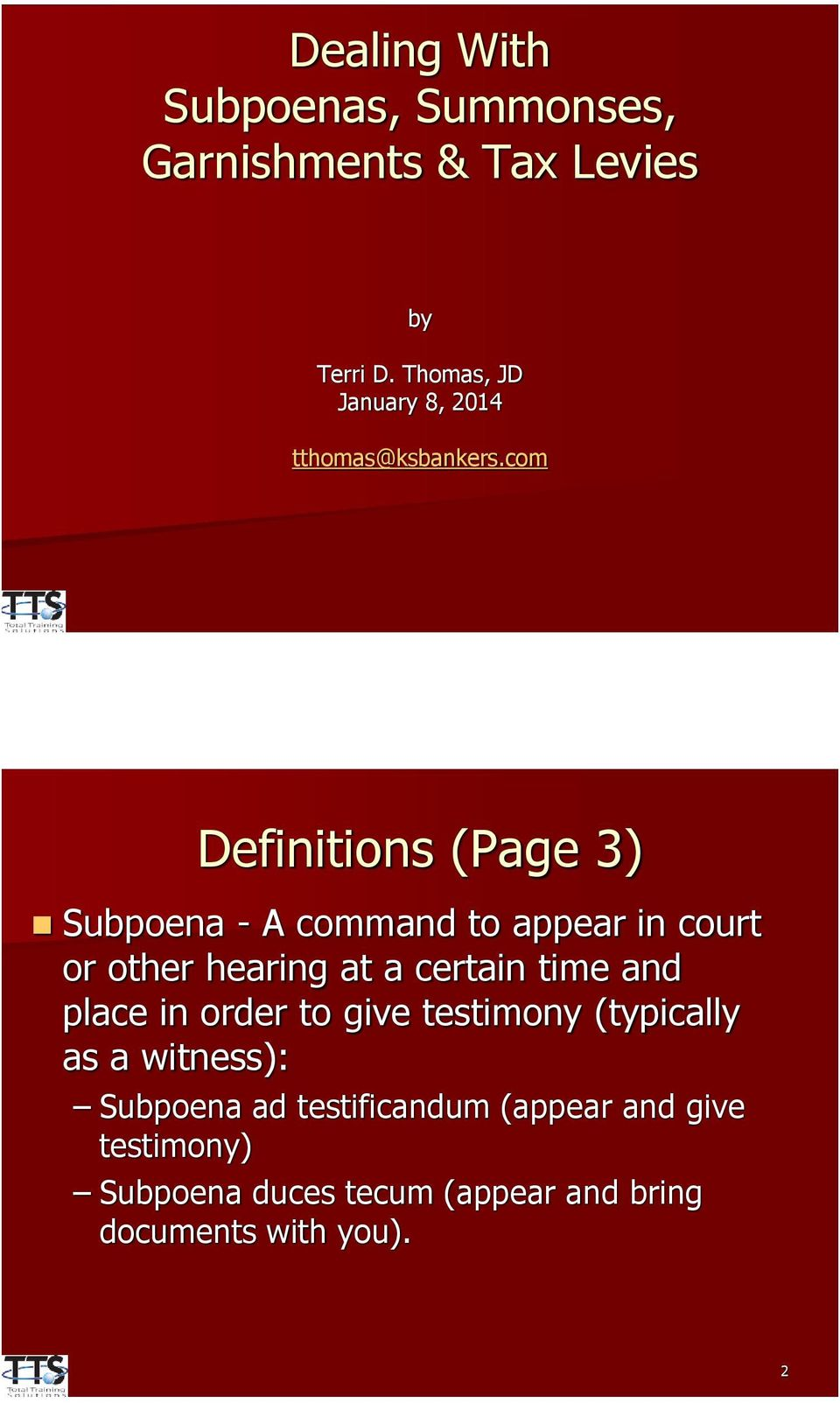 com Definitions (Page 3) Subpoena - A command to appear in court or other hearing at a certain