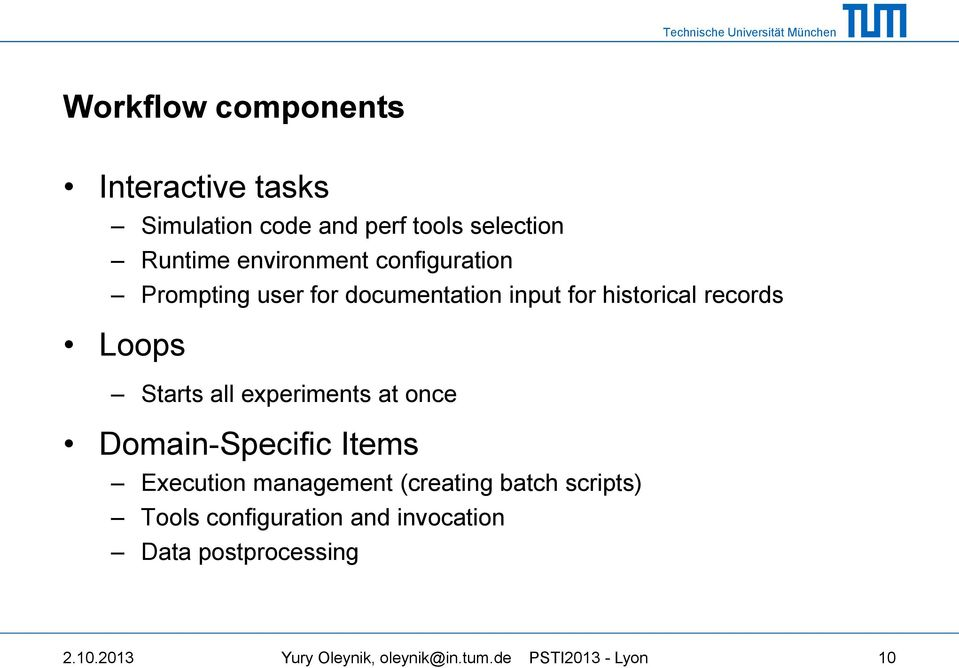 experiments at once Domain-Specific Items Execution management (creating batch scripts) Tools
