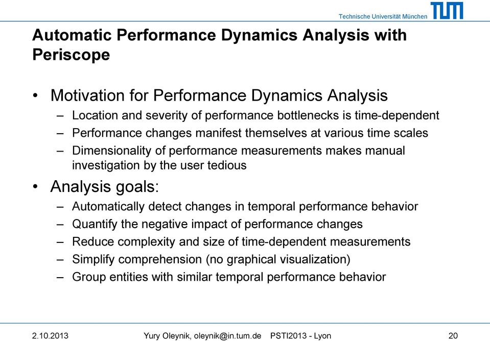 Automatically detect changes in temporal performance behavior Quantify the negative impact of performance changes Reduce complexity and size of time-dependent