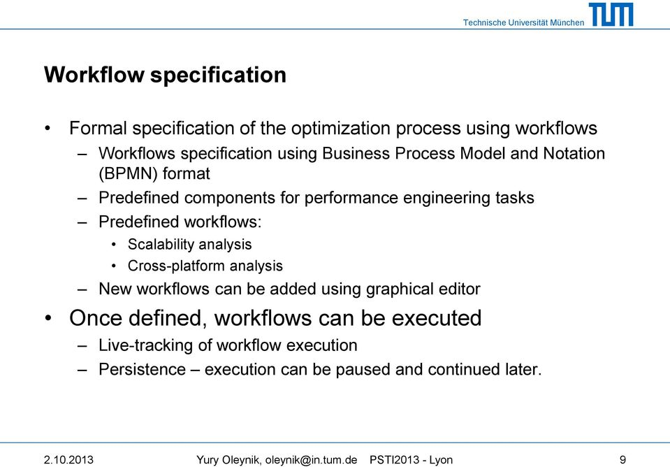 analysis Cross-platform analysis New workflows can be added using graphical editor Once defined, workflows can be executed