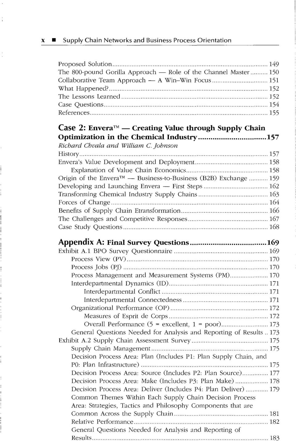 152 The Lessons Learned 152 Case Questions 154 References 155 Case 2: Envera Creating Value through Supply Chain Optimization in the Chemical Industry 157 Richard Chvala and William C, Johnson