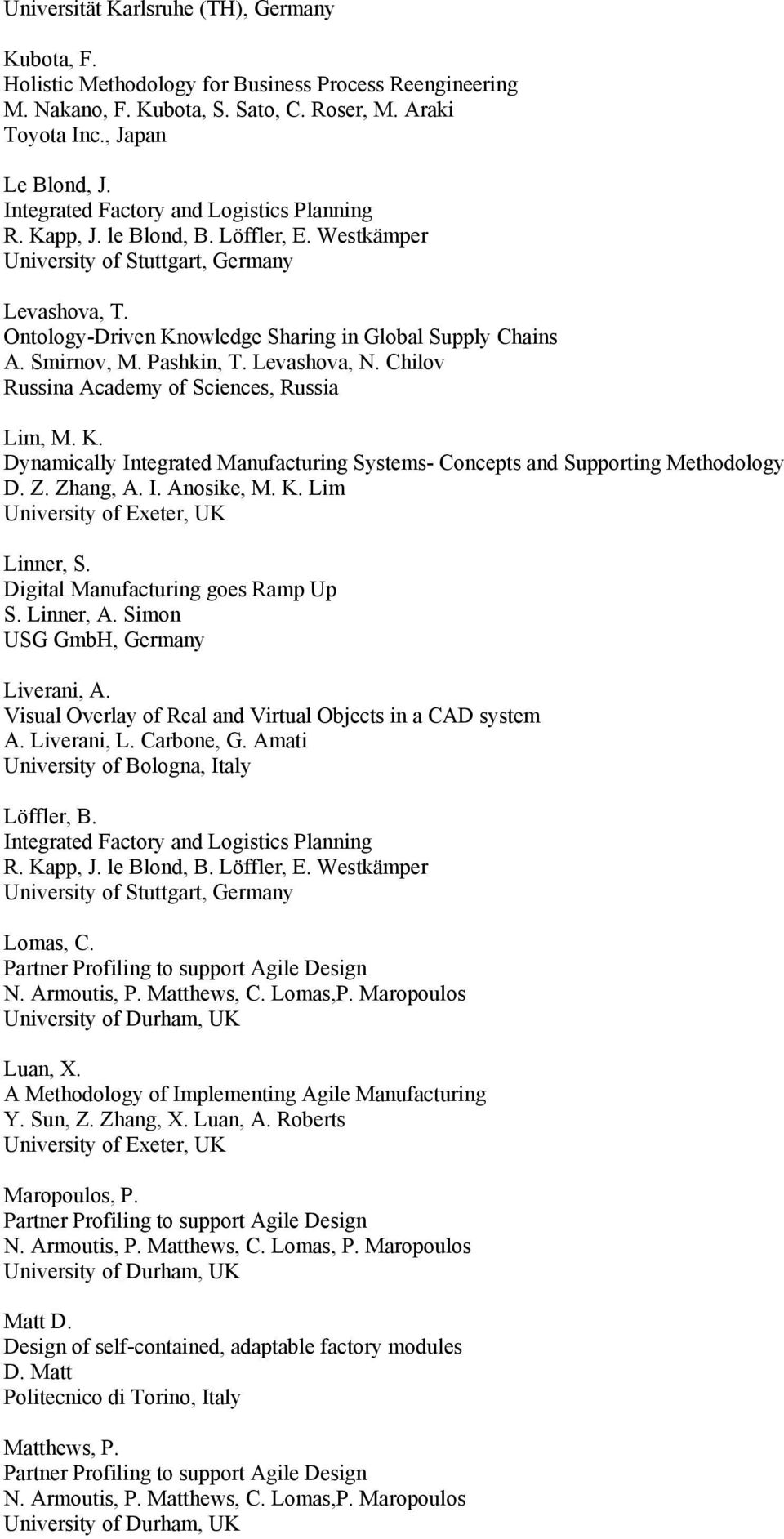 Smirnov, M. Pashkin, T. Levashova, N. Chilov Russina Academy of Sciences, Russia Lim, M. K. Dynamically Integrated Manufacturing Systems- Concepts and Supporting Methodology D. Z. Zhang, A. I. Anosike, M.