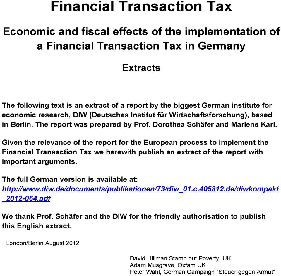 Given the relevance of the report for the European process to implement the Financial Transaction Tax we herewith publish an extract of the report with important arguments.