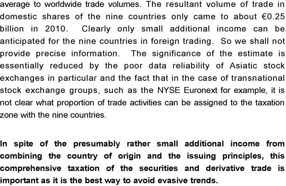 The significance of the estimate is essentially reduced by the poor data reliability of Asiatic stock exchanges in particular and the fact that in the case of transnational stock exchange groups,