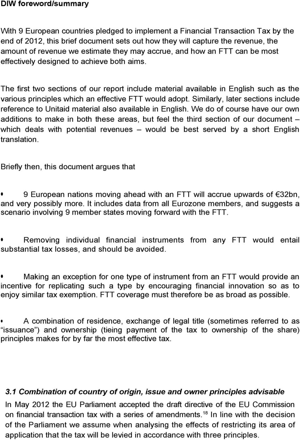 The first two sections of our report include material available in English such as the various principles which an effective FTT would adopt.