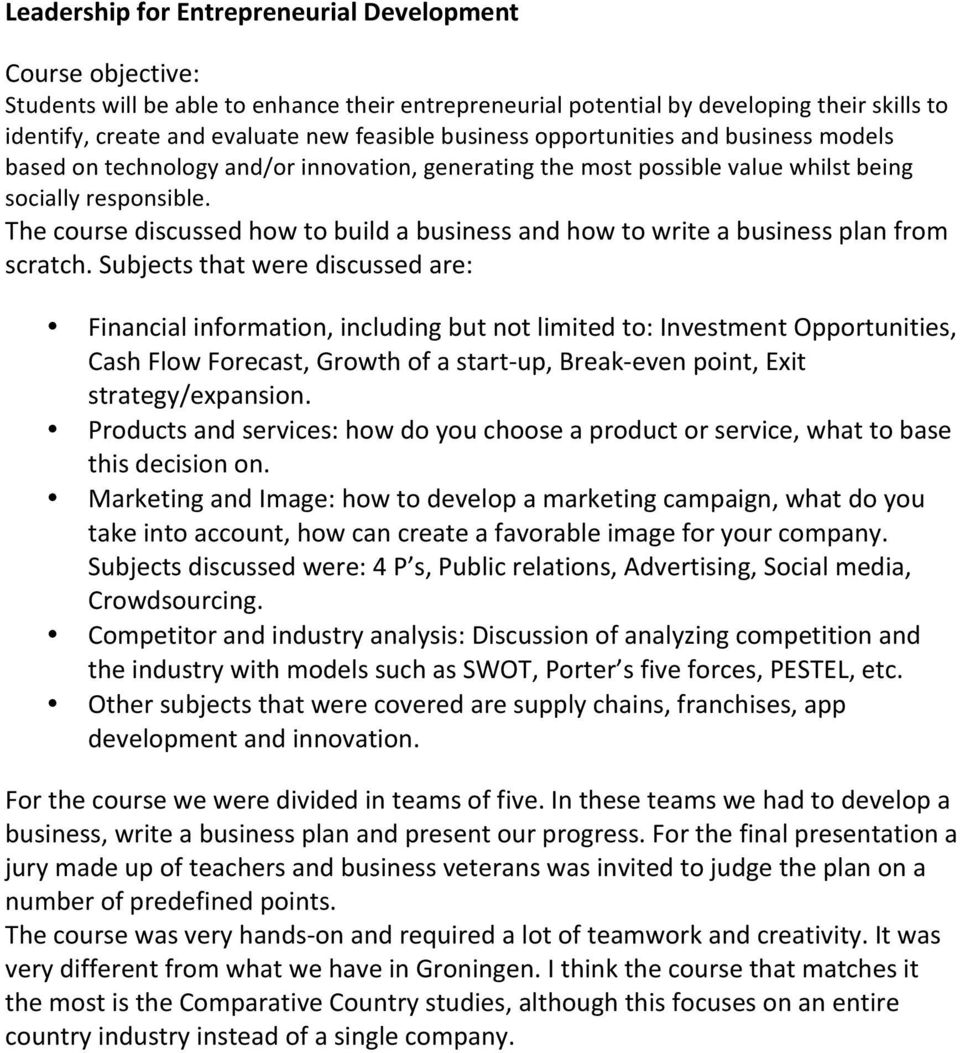 The course discussed how to build a business and how to write a business plan from scratch.