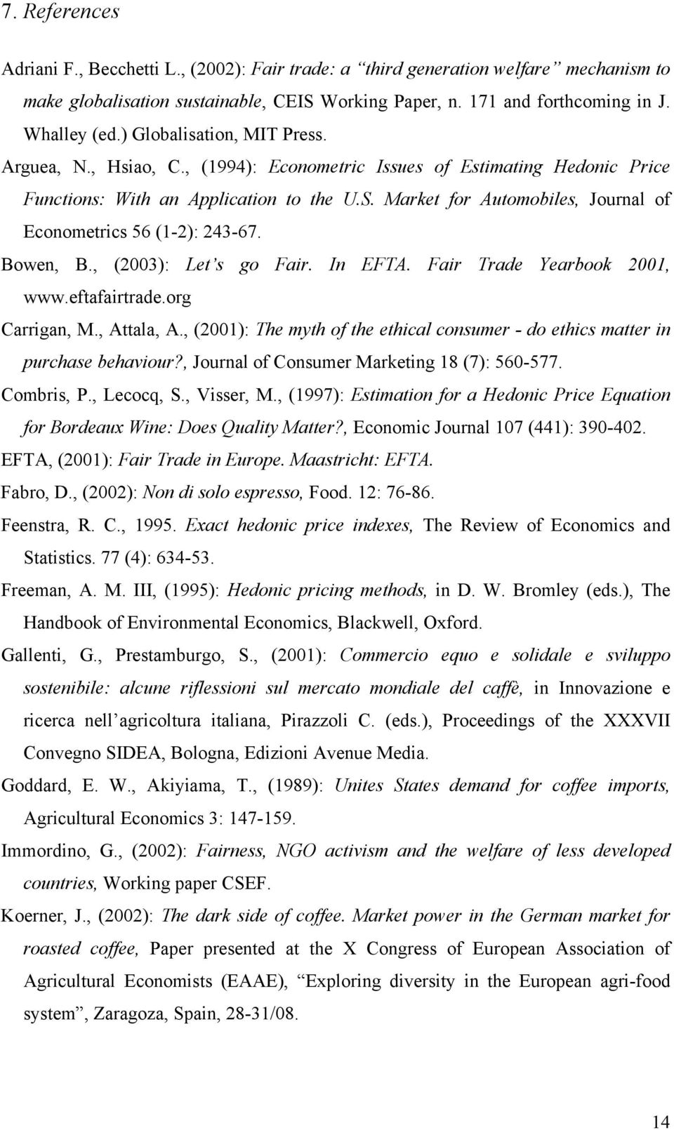 Market for Automobiles, Journal of Econometrics 56 (1-2): 243-67. Bowen, B., (2003): Let s go Fair. In EFTA. Fair Trade Yearbook 2001, www.eftafairtrade.org Carrigan, M., Attala, A.