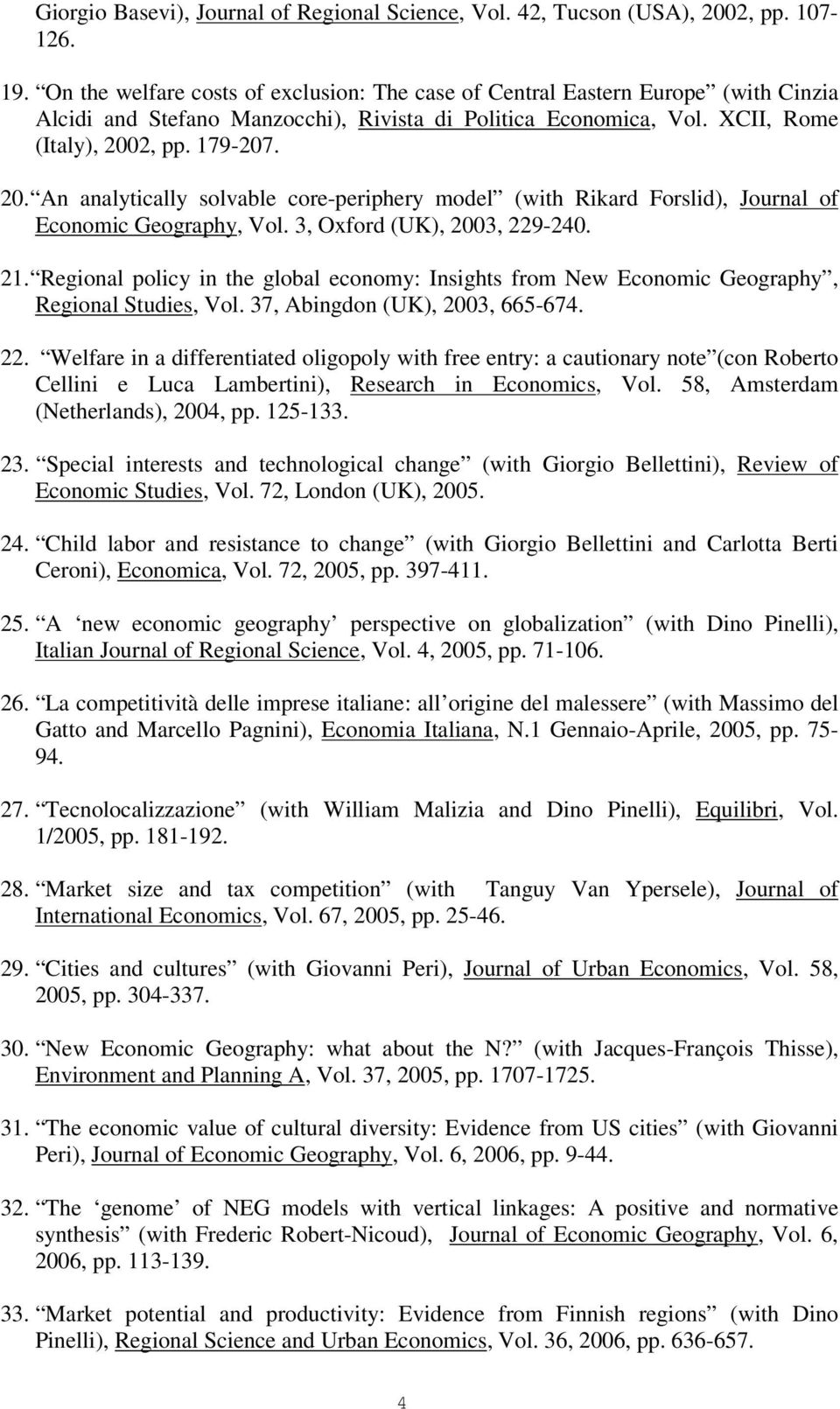 2, pp. 179-207. 20. An analytically solvable core-periphery model (with Rikard Forslid), Journal of Economic Geography, Vol. 3, Oxford (UK), 2003, 229-240. 21.
