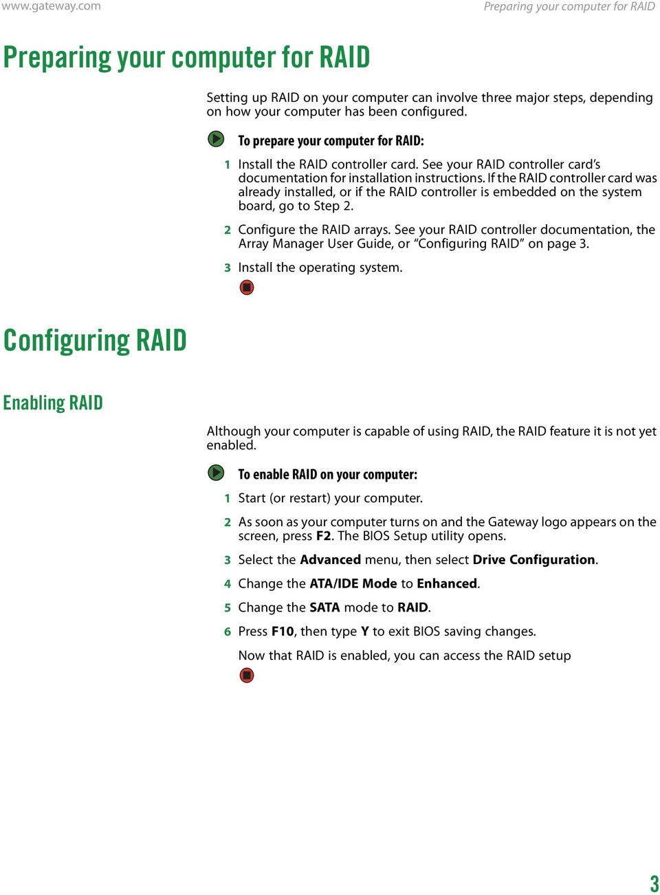 If the RAID controller card was already installed, or if the RAID controller is embedded on the system board, go to Step 2. 2 Configure the RAID arrays.