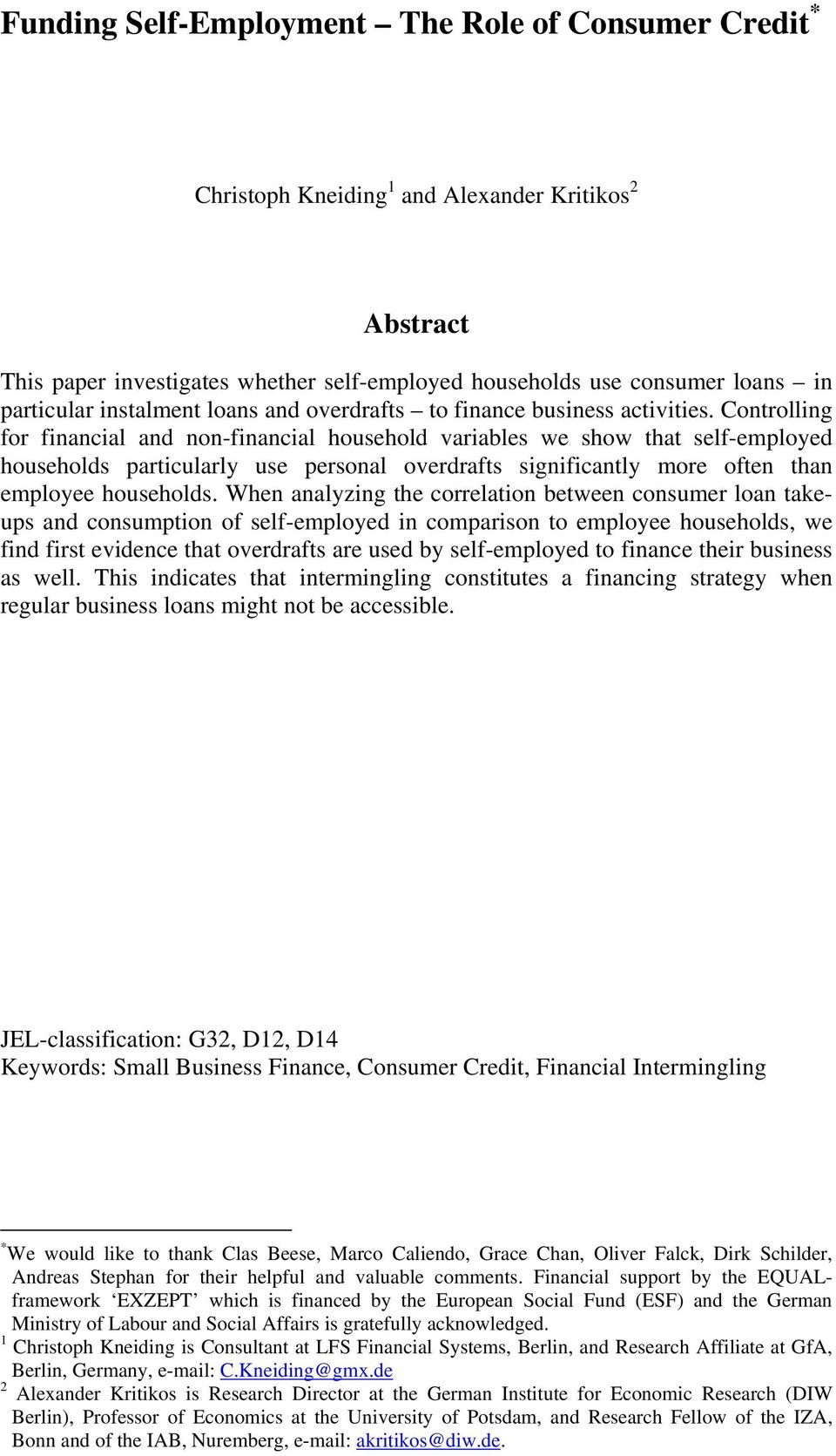 Controlling for financial and non-financial household variables we show that self-employed households particularly use personal overdrafts significantly more often than employee households.