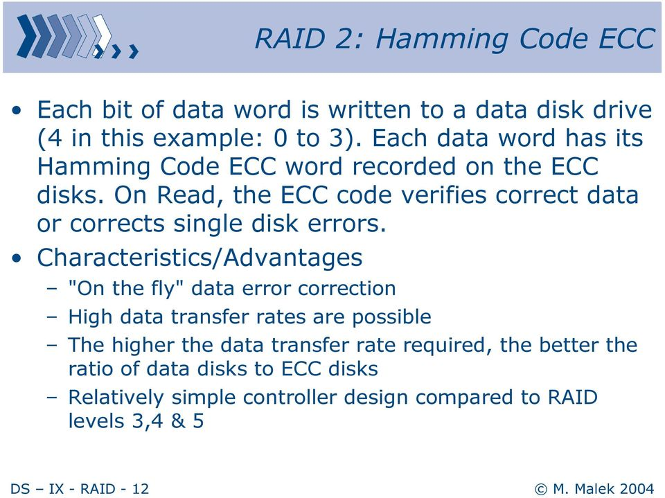 On Read, the ECC code verifies correct data or corrects single disk errors.