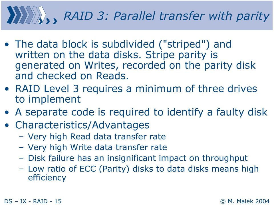 RAID Level 3 requires a minimum of three drives to implement A separate code is required to identify a faulty disk