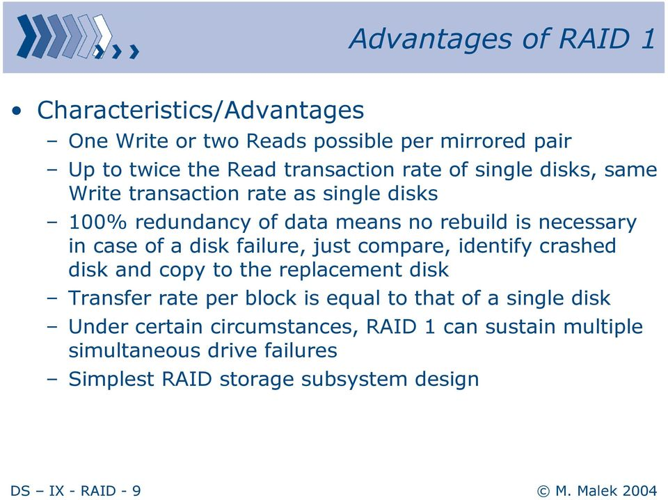 failure, just compare, identify crashed disk and copy to the replacement disk Transfer rate per block is equal to that of a single disk