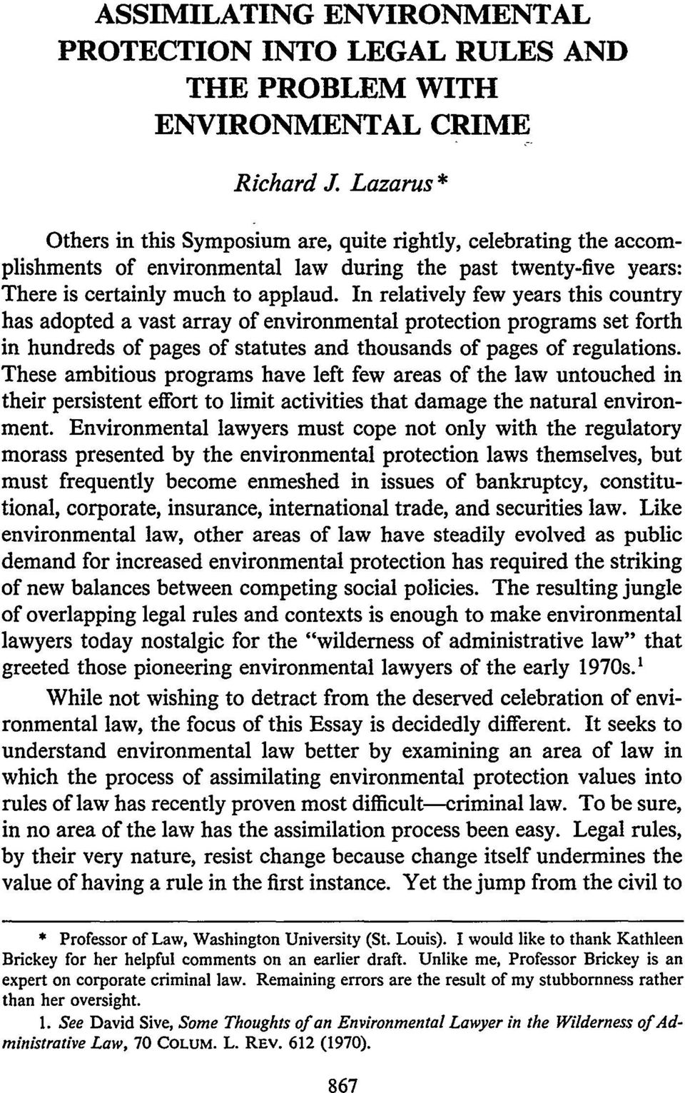 In relatively few years this country has adopted a vast array of environmental protection programs set forth in hundreds of pages of statutes and thousands of pages of regulations.