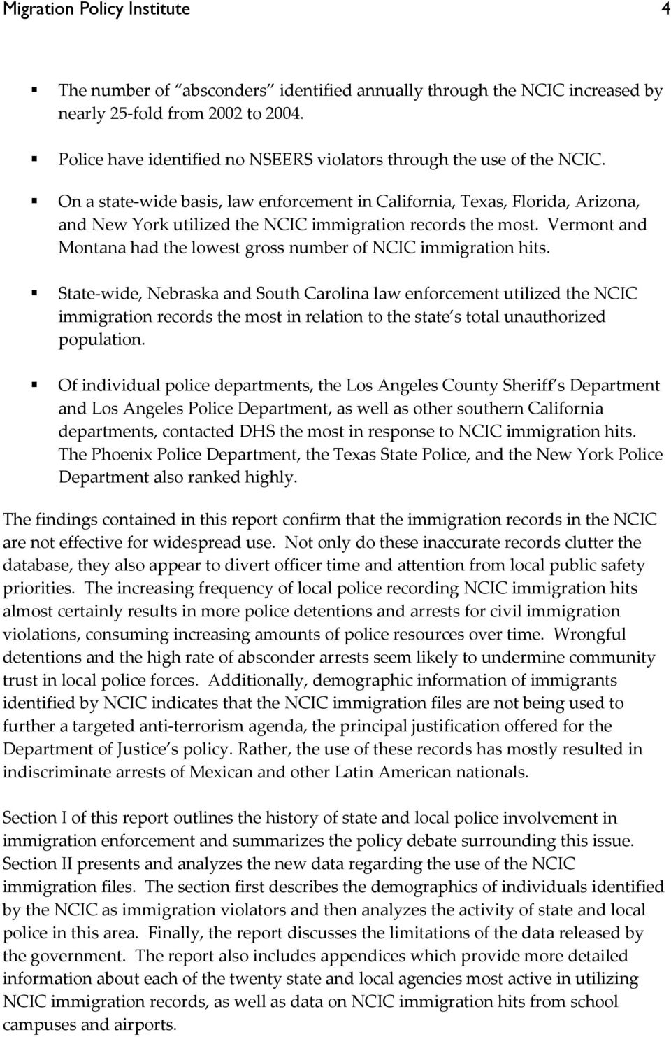 On a state wide basis, law enforcement in California, Texas, Florida, Arizona, and New York utilized the NCIC immigration records the most.