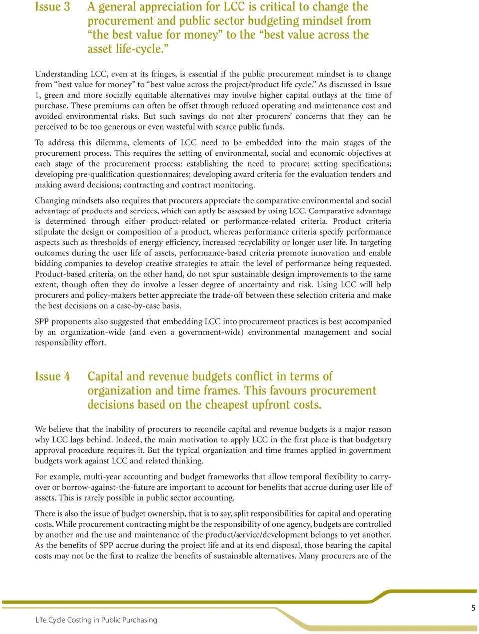 As discussed in Issue 1, green and more socially equitable alternatives may involve higher capital outlays at the time of purchase.