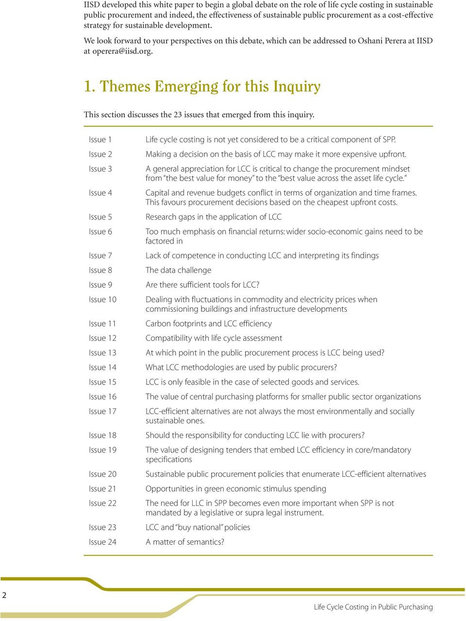 Themes Emerging for this Inquiry This section discusses the 23 issues that emerged from this inquiry.