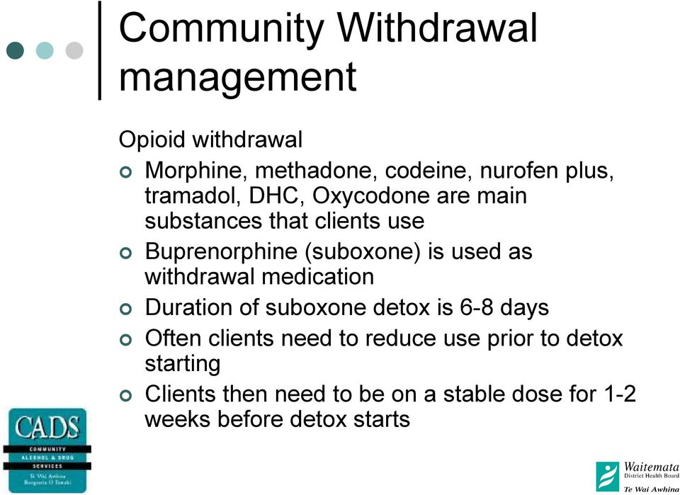 as withdrawal medication Duration of suboxone detox is 6-8 days Often clients need to reduce