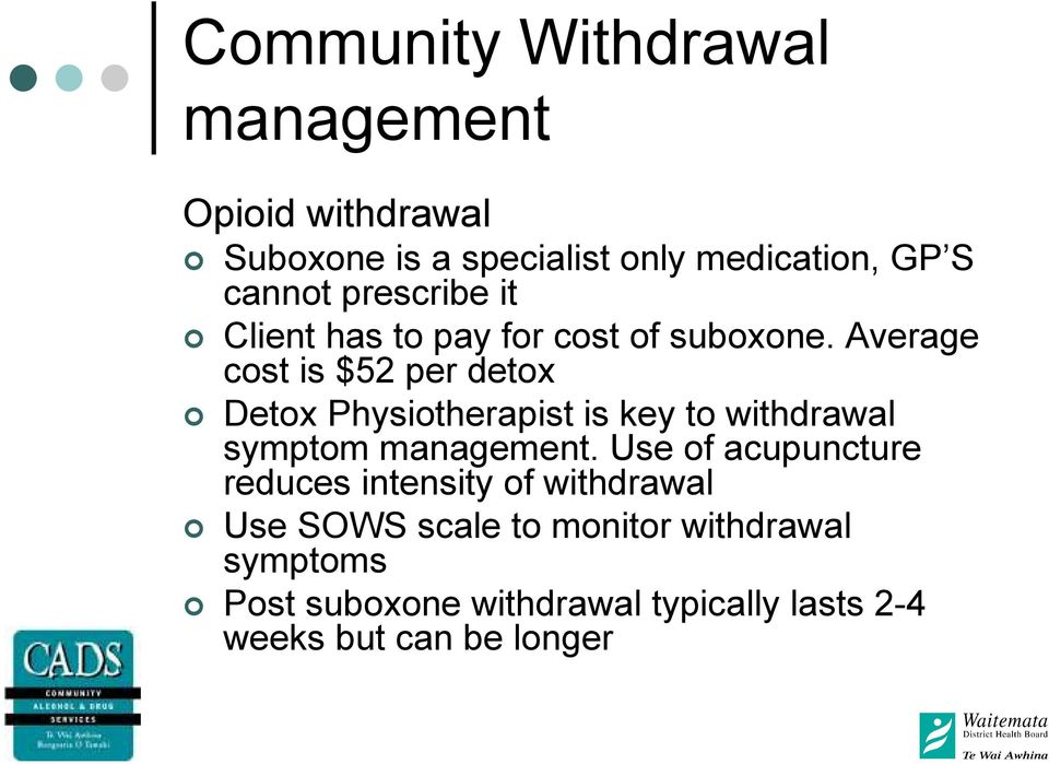 Average cost is $52 per detox Detox Physiotherapist is key to withdrawal symptom management.