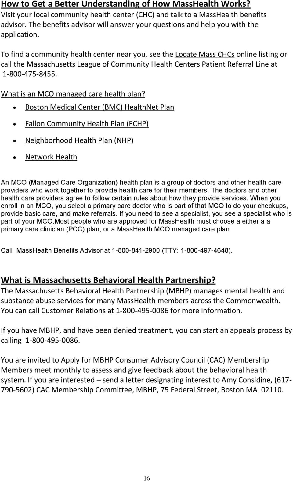 To find a community health center near you, see the Locate Mass CHCs online listing or call the Massachusetts League of Community Health Centers Patient Referral Line at 1-800-475-8455.