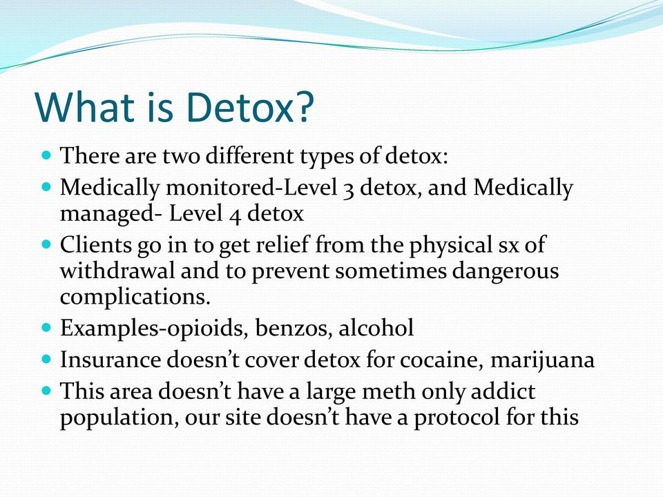 detox Clients go in to get relief from the physical sx of withdrawal and to prevent sometimes dangerous