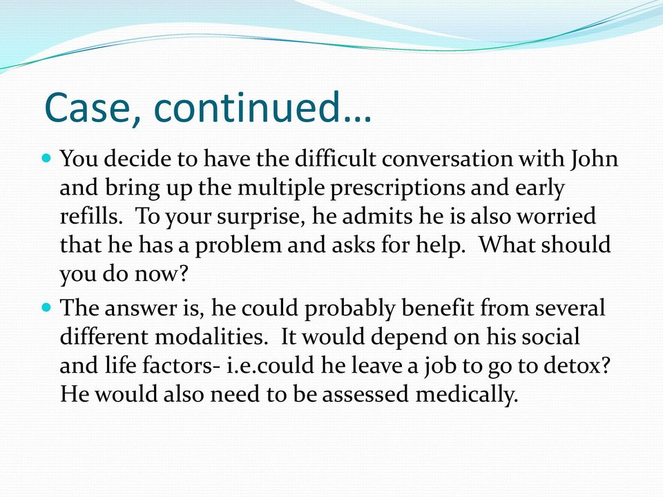 What should you do now? The answer is, he could probably benefit from several different modalities.
