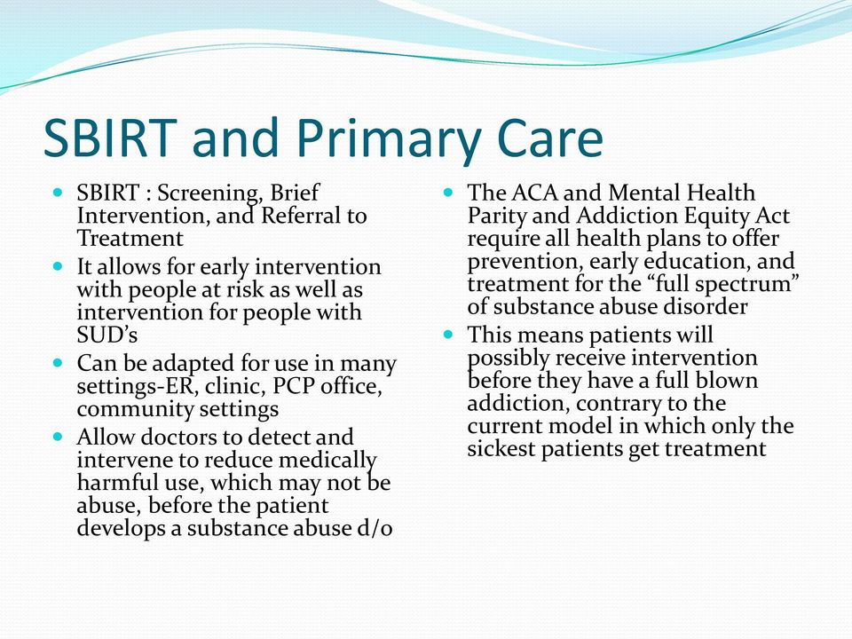 develops a substance abuse d/o The ACA and Mental Health Parity and Addiction Equity Act require all health plans to offer prevention, early education, and treatment for the full spectrum of