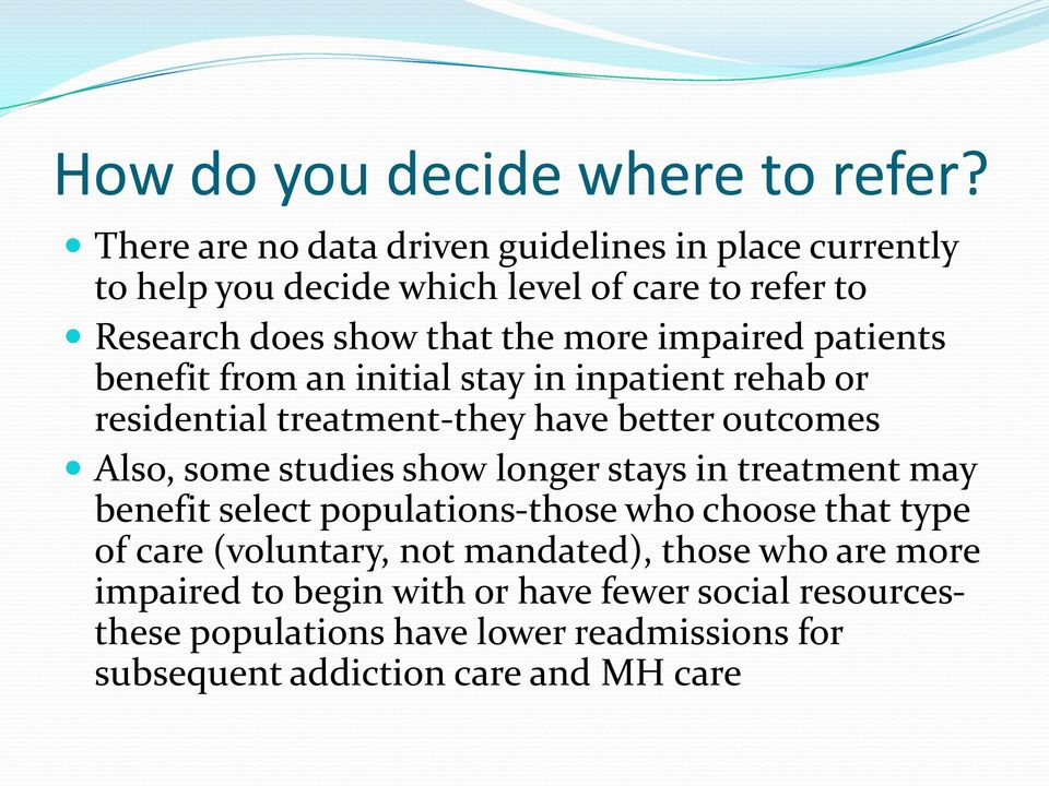 impaired patients benefit from an initial stay in inpatient rehab or residential treatment-they have better outcomes Also, some studies show