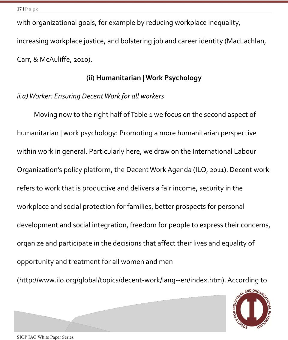 a) Worker: Ensuring Decent Work for all workers Moving now to the right half of Table 1 we focus on the second aspect of humanitarian work psychology: Promoting a more humanitarian perspective within
