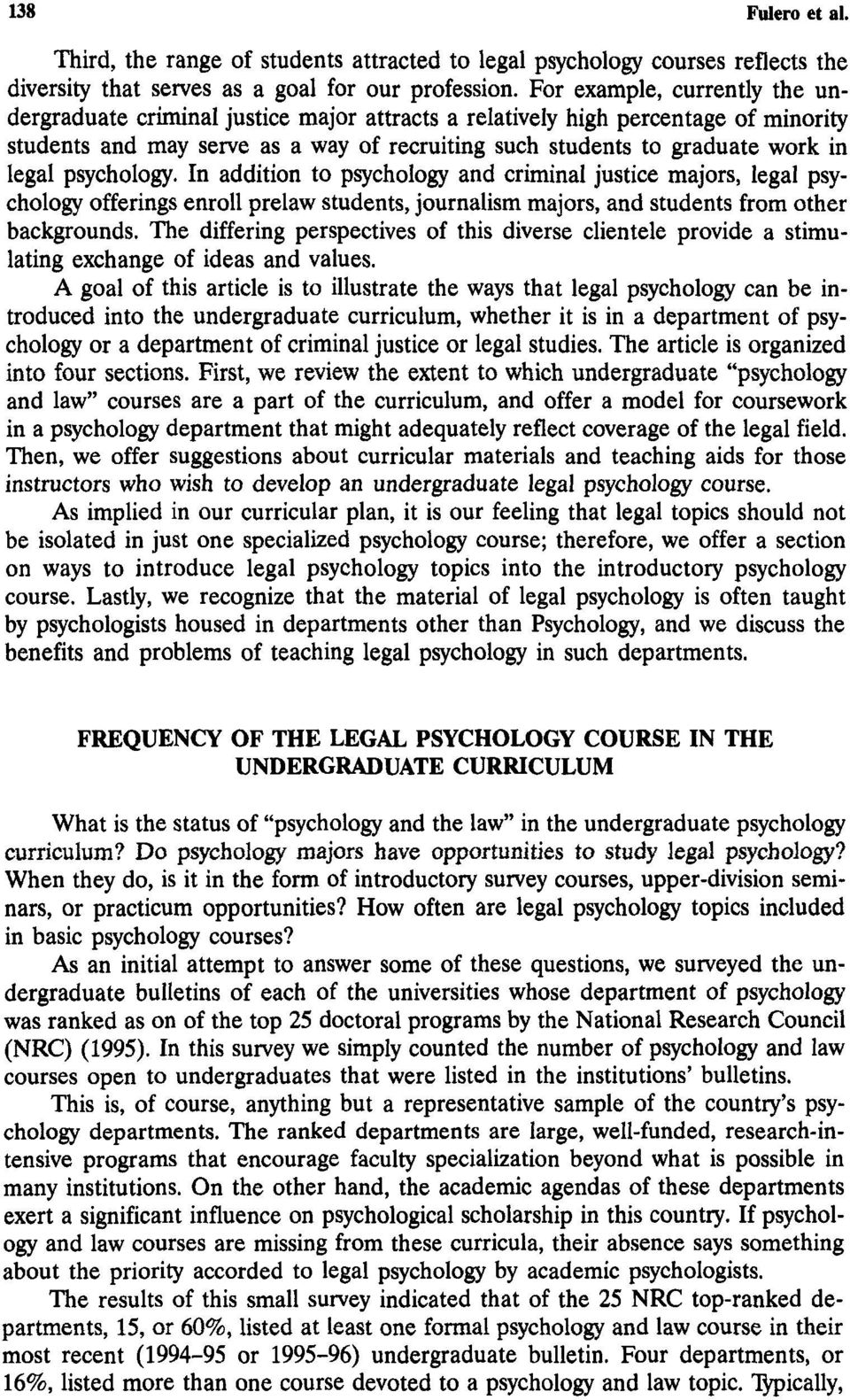 psychology. In addition to psychology and criminal justice majors, legal psychology offerings enroll prelaw students, journalism majors, and students from other backgrounds.