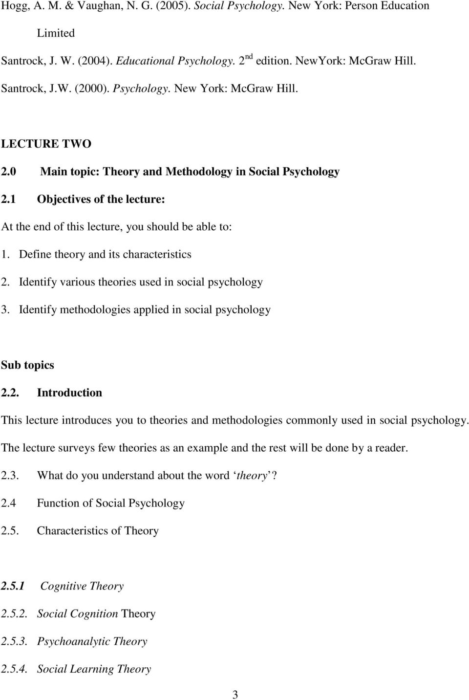 Define theory and its characteristics 2. Identify various theories used in social psychology 3. Identify methodologies applied in social psychology Sub topics 2.2. Introduction This lecture introduces you to theories and methodologies commonly used in social psychology.