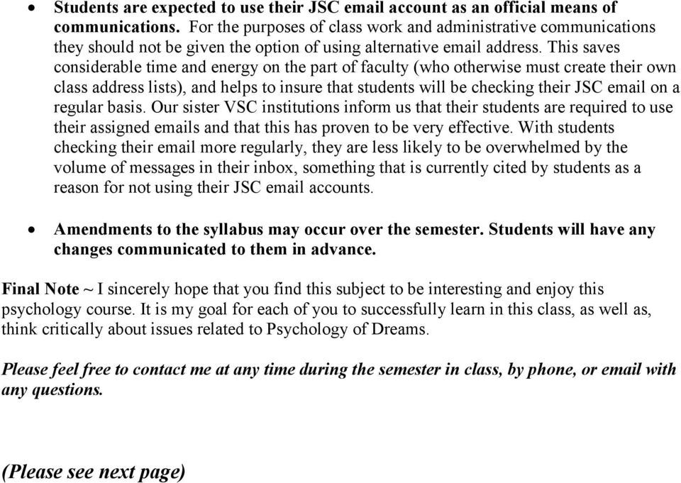 This saves considerable time and energy on the part of faculty (who otherwise must create their own class address lists), and helps to insure that students will be checking their JSC email on a