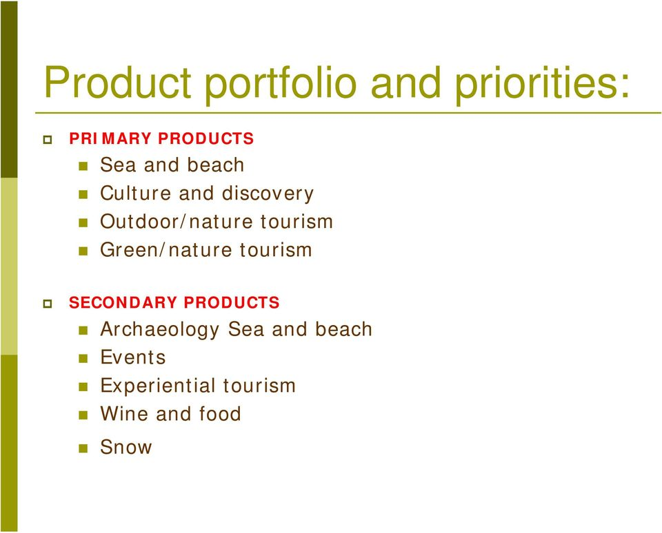 Green/nature tourism SECONDARY PRODUCTS Archaeology Sea