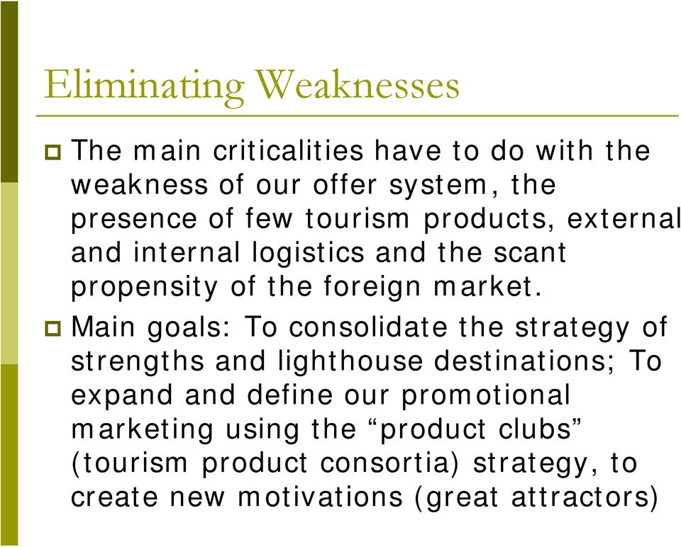 Main goals: To consolidate the strategy of strengths and lighthouse destinations; To expand and define our