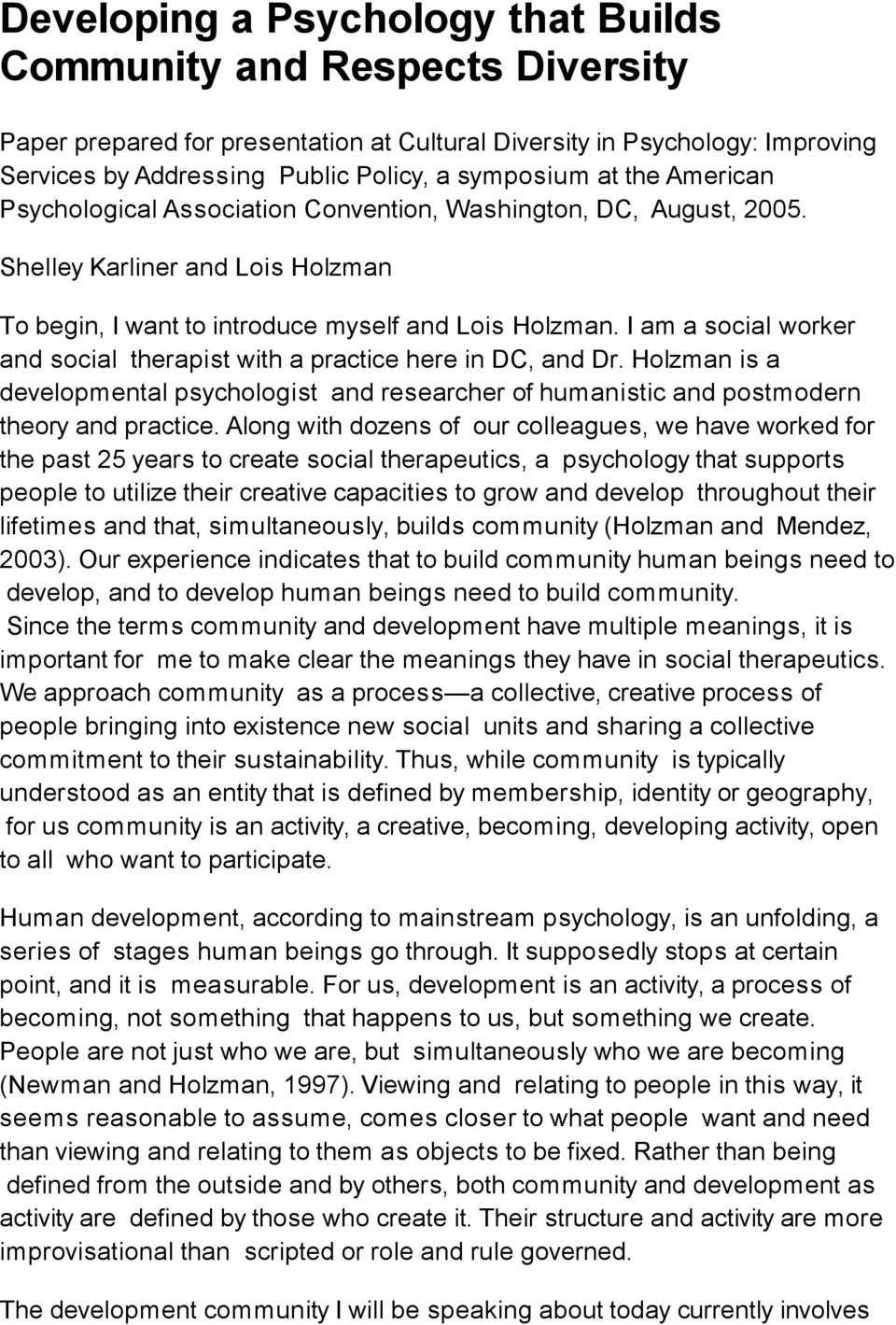 I am a social worker and social therapist with a practice here in DC, and Dr. Holzman is a developmental psychologist and researcher of humanistic and postmodern theory and practice.
