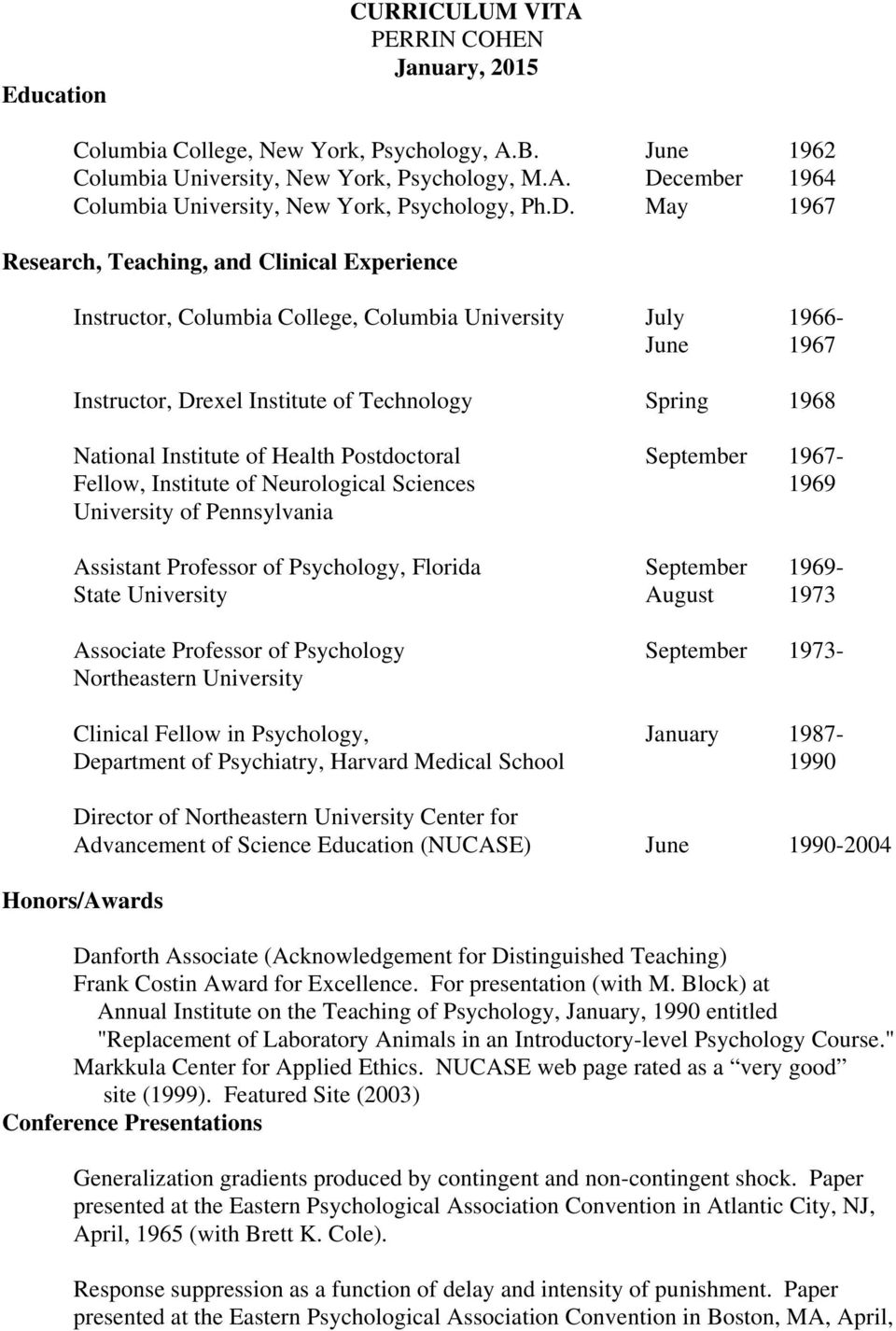 Institute of Health Postdoctoral September 1967- Fellow, Institute of Neurological Sciences 1969 University of Pennsylvania Assistant Professor of Psychology, Florida September 1969- State University